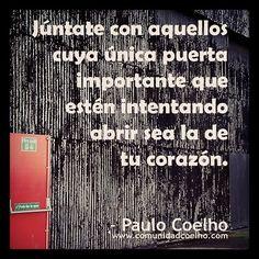 «Júntate con aquellos cuya única puerta importante que estén intentando abrir sea la de tu corazón.» - @Paulo Fernandes Coelho - www.comunidadcoelho.com | #corazón #amor #love #loveit #openheart #openingheart #instacoelho #instaquote #coelhoquote #igerscoelho #comunidadcoelho #paulocoelho #coelho #quote #cita #quotes #cita
