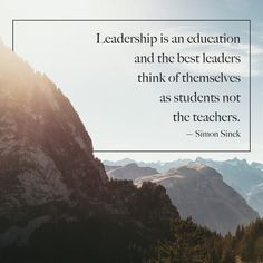 """Leadership is an education and the best leaders think of themselves as the students not the teachers."" -Simon Sinek (scheduled via http://www.tailwindapp.com?utm_source=pinterest&utm_medium=twpin&utm_content=post81138457&utm_campaign=scheduler_attribution)"