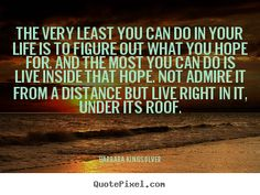 Barbara Kingsolver picture quote - The very least you can do in your life is to figure out what.. - Success quotes