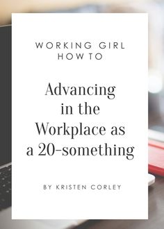 Working Girl How-To: Advancing in the Workplace as a 20-Something…