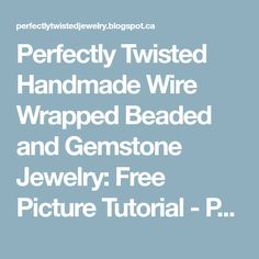 Perfectly Twisted Handmade Wire Wrapped Beaded and Gemstone Jewelry: Free Picture Tutorial - Part 2 - How to Wire Wrap a Designer Cabochon, Creating a One of a Kind Wire Pendant