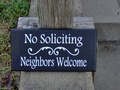 Solicitors can get a little out of hand. Use this sign to chase away unwanted guests, but let the Neighbors know that they are