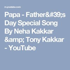 Papa - Father's Day Special Song By Neha Kakkar & Tony Kakkar - YouTube