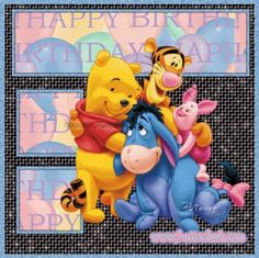 Happy Birthday from Pooh, Tigger, Piglet and Eyore.