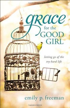 Grace for the Good Girl: Letting Go of the Try-Hard Life by Emily P. Freeman. $11.19. Save 20% Off!. http://onemoment4u.org/showme/dpwds/0w8d0s0x7f1t9b8i4f0w.html. Author: Emily P. Freeman. Publisher: Revell (September 1, 2011). Publication Date: September 1, 2011