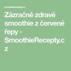 Zázračně zdravé smoothie z červené řepy - SmoothieRecepty.cz Smoothies, Math Equations, Drinks, Smoothie, Drinking, Beverages, Drink, Beverage, Smoothie Packs