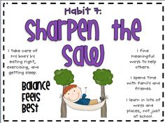 Seven Habits by Stephen Covey Habit 7: Sharpen the Saw Sharpen the Saw means preserving and enhancing the greatest asset you have--you. It means having a balanced program for self-renewal in the four areas of your life: physical, social/emotional, mental, and spiritual. #RoyalPrimaryAcademy ‪#‎IPC‬ ‪#‎School‬ ‪#‎Kuningan‬ ‪#‎Jakarta‬