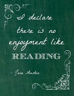 """Printable & Quotation of the Month - September """"I declare there is no enjoyment like reading"""" - Jane Austen I Love Books, Good Books, Books To Read, Great Quotes, Me Quotes, Inspirational Quotes, Good Book Quotes, Quotes From Books, Sucess Quotes"""