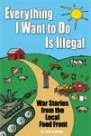 Everything I want to do is Illegal-- great stories on bucking the system for local small farmers