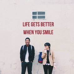 life gets better when you smile!