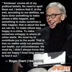 Words of wisdom on kindness by Roger Ebert! #Kind
