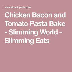 Chicken Bacon and Tomato Pasta Bake - Slimming World - Slimming Eats