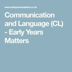 Communication and Language (CL) - Early Years Matters