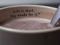 """Life is short. Stay awake for it."" Coffee mug ♥"