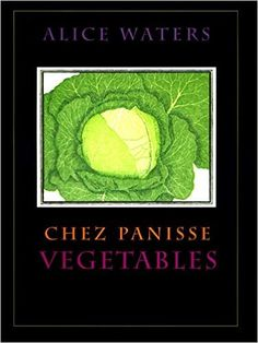 Chez Panisse Vegetables: Alice L. Waters: 9780060171476: Amazon.com: Books