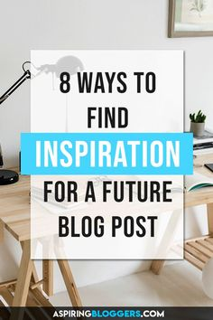 8 ways to find your blogging inspiration. Blogging tips, blog post ideas, blog post inspiration ideas.
