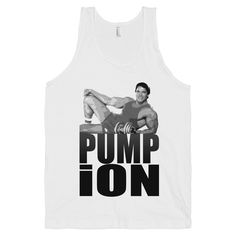 Pump Ion With Arnold Shirt We all love Arnold's accent, now you can say it all day- Pump Ion!   Get tough, Pump it up like Schwarzenegger! #arnoldschwarzenegger #terminator #fitness #arnold #anold #funny #funnyshirt #printproxy #nerd #geek #geeklife #nerdlife #killershirts