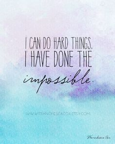 I can do hard things. I have done the impossible. - Franchesca Cox