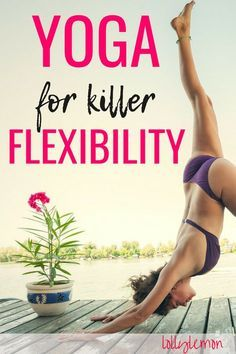 Yoga For Flexibility Learn How To Quickly Become More Flexible With This Awesome Practice