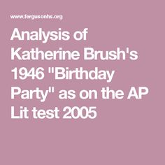 """a literary analysis of the birthday party by katherin brush In the short story """"birthday party"""" by author katharine brush, a man and woman go out to dinner for his birthday the wife surprises her husband with a small."""