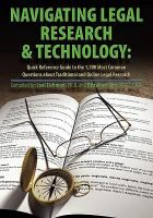 Navigating legal research & technology : quick reference guide to the 1,500 most common questions about traditional and online legal research / compiled by Joel Fishman, Dittakavi Rao.