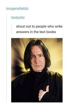 In my history book it says to write on a separate piece of paper what each person listed was known for and somebody wrote beside Mussolini - likes to kill people, and I just<<--- Pinning because I love Prof. Snape, but that is funny.