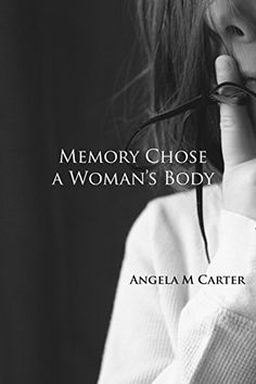 Memory Chose a Woman's Body by Angela M Carter https://www.amazon.com/dp/1936373343/ref=cm_sw_r_pi_dp_x_hWNNybNPENVRY