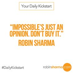 Your #DailyKickstart: Impossible's just an opinion. Don't buy it.