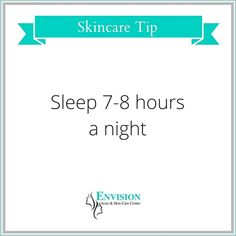 While you are sleeping, your skin can regenerate and repair itself. So, get a good night's rest!