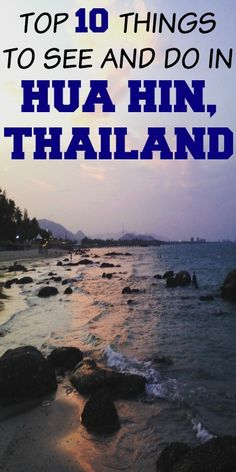 Top 10 Things To See and Do in Hua Hin, Thailand