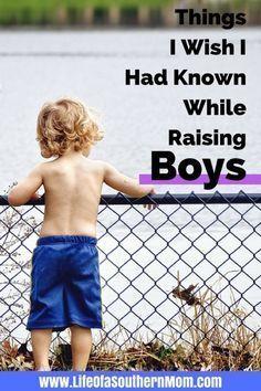 Things I Wish I Had Known While Raising Boys http://www.lifeofasouthernmom.com/things-wish-known-raising-boys.html