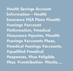 Health Savings Account Information – Health Insurance HSA Plans #health #savings #account #information, #medical #insurance #quotes, #health #savings #accounts #hsas, #medical #savings #accounts, #qualified #medical #expenses, #hsa #eligible, #hsa #contribution #limits, #hsa #tax #treatment, #hsa #health #insurance #plans, #hsa #insurance…