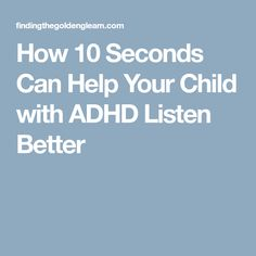 How 10 Seconds Can Help Your Child with ADHD Listen Better