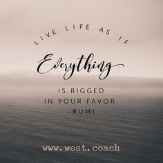 INSPIRATION - EILEEN WEST LIFE COACH | Live life as if Everything is rigged in your favor - Rumi | inspiration, inspirational quotes, motivation, motivational quotes, quotes, daily quotes, self improvement, personal growth, live your best life, Rumi, Rumi quotes