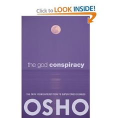 The God Conspiracy: The Path from Superstition to Super Consciousness. Osho.. one of my favorites.