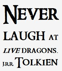 Everything I need to know about life, I learned from J.R.R. Tolkien THIS IS THE HOGWARTS SCHOOL MOTTO IN LATIN. MY LIFE IS FOREVER CHANGED. YOU HAVE NO IDEA! <-I just made that connection!