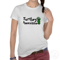 Turtley Awesome t-shirt http://www.zazzle.co.uk/turtley_awesome_t_shirt-235650517080755228  T-shirt for turtle lovers or for people that really are just tutley awesome. This is a fun t-shirt design that can be worn for any occasion.