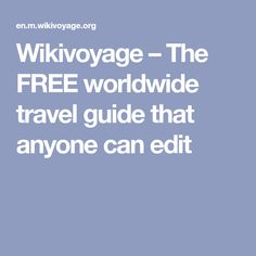 Wikivoyage – The FREE worldwide travel guide that anyone can edit