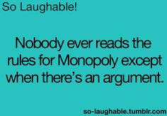 nobody ever reads the rules for monopoly except when there's an argument. /// so laughable I Love To Laugh, Make You Smile, So Laughable, Teen Posts, Teenager Posts, Lol So True, True True, Laughing So Hard, Just For Laughs