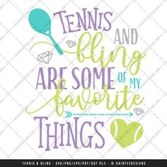 Tennis & Bling Are Some of My Favorite by DainteeDesignsSVGs