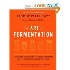 The Art of Fermentation: An In-Depth Exploration of Essential Concepts and Processes from Around the World: Sandor Ellix Katz, Michael Pollan: 9781603582865: Amazon.com: Books