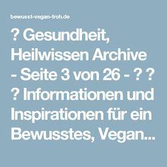 ☼ Gesundheit, Heilwissen Archive - Seite 3 von 26 - ☼ ✿ ☺ Informationen und Inspirationen für ein Bewusstes, Veganes und (F)rohes Leben ☺ ✿ ☼