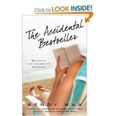 The Accidental Bestseller by Wendy Wax - Once upon a time four aspiring authors met at their very first writers' conference. Ten years later they're still friends,  Together they collaborate on a novel using their own lives as fodder, assuming no one will ever discover the truth behind their words.   The book becomes a runaway bestseller. But with success comes scrutiny and scandal...as these four best friends suddenly realize how little they've truly known each other.