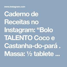"""Caderno de Receitas no Instagram: """"Bolo TALENTO Coco e Castanha-do-pará . Massa: ½ tablete de manteiga sem sal (100 g) 200 g de açúcar refinado (1 ¼ xícara de chá) 2 ovos…"""" • Instagram"""