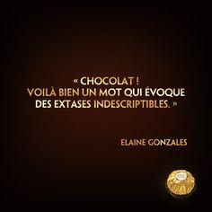 """☆Citation divine☆ """"Chocolat ! Voilà bien un mot qui évoque des extases indescriptibles."""" (Elaine Gonzales)"""