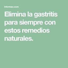 Elimina la gastritis para siempre con estos remedios naturales.