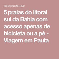 5 praias do litoral sul da Bahia com acesso apenas de bicicleta ou a pé - Viagem em Pauta