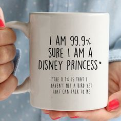 I am 99.9% sure i am a disney princess mug. But I can't talk to birds. Funny cute mugs. by missharry on Etsy https://www.etsy.com/au/listing/241904330/i-am-999-sure-i-am-a-disney-princess-mug