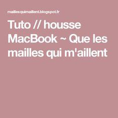 Tuto // housse MacBook ~ Que les mailles qui m'aillent