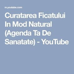 Curatarea Ficatului In Mod Natural Natural, Youtube, Cholesterol, Day Planners, Nature, Youtubers, Youtube Movies, Au Natural